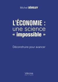 """Michel Dévoluy - L'économie : une science """"impossible"""" - Déconstruire pour avancer."""