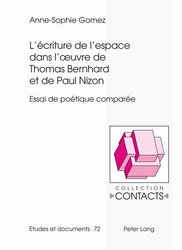 Anne-Sophie Gomez - L'écriture de l'espace dans les oeuvres de Thomas Bernhard et de Paul Nizon - Essai de poétique comparée.