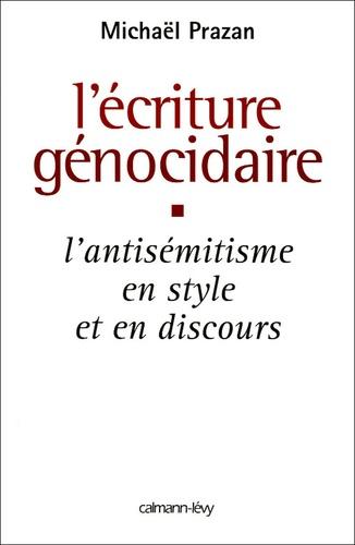 L'écriture génocidaire. L'antisémitisme, en style et en discours, de l'affaire Dreyfus au 11 septembre 2001