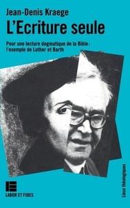 Laurence Basset - L'Écriture seule - Pour une lecture dogmatique de la Bible, l'exemple de Luther et Barth.