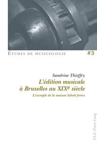 Sandrine Thieffry - L'édition musicale à Bruxelles au XIXe siècle - L'exemple de la maison Schott frères.