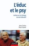 Jean Cartry et Paul Fustier - L'éduc et le psy - Lettres sur la clinique du soin éducatif.
