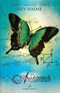 Lily Haime - L'effet papillon Tome 2 : Archimède.