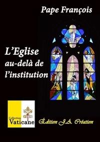 François - L'Eglise au-delà de l'institution.