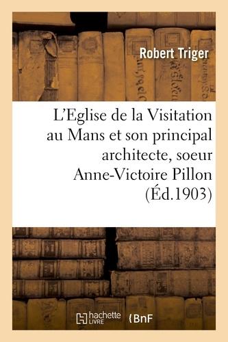Robert Triger - L'Eglise de la Visitation au Mans et son principal architecte, soeur Anne-Victoire Pillon.