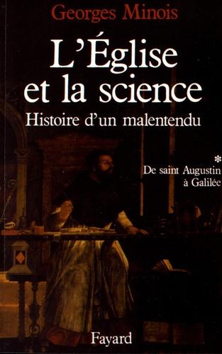 L'Eglise et la science. Histoire d'un malentendu Tome 1, De saint Augustin à Galilée