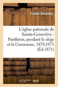 Claude Bonnefoy - L'église patronale de Sainte-Geneviève : Panthéon, pendant le siège et la Commune, 1870-1871.
