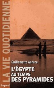 Guillemette Andreu - L'Egypte au temps des pyramides - IIIe millénaire avant J-C.