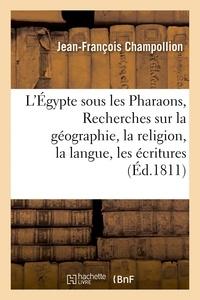 Jean-François Champollion - L'Égypte sous les Pharaons, ou Recherches sur la géographie, la religion, la langue, les écritures.