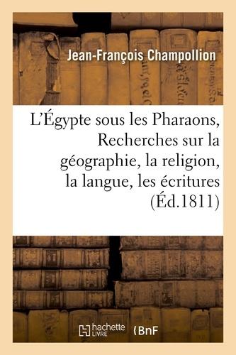 L'Égypte sous les Pharaons, ou Recherches sur la géographie, la religion, la langue, les écritures
