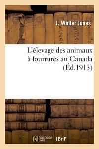 Jones - L'élevage des animaux à fourrures au Canada.