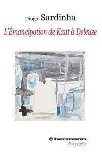 Diogo Sardinha - L'émancipation de Kant à Deleuze.