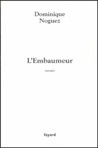 Dominique Noguez - L'Embaumeur.