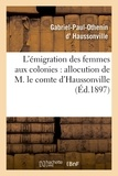 Gabriel-Paul-Othenin Haussonville (d') et J. Chailley-Bert - L'émigration des femmes aux colonies : allocution de M. le comte d'Haussonville.