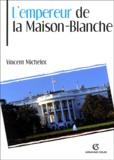Vincent Michelot - L'Empereur de la Maison-Blanche.