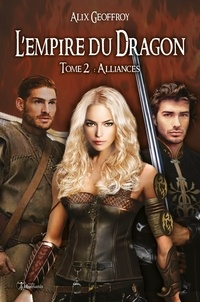 Alix Geoffroy - L'Empire du Dragon - Tome 2 - Alliances (version intégrale).