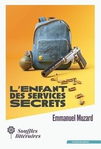 Emmanuel Muzard - L'enfant des services secrets.