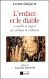 Liliane Daligand - L'enfant et le diable - Accueillir et soigner les victimes de violences.