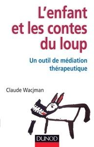 Claude Wacjman - L'enfant et les contes du loup - Un outil de médiation thérapeutique.