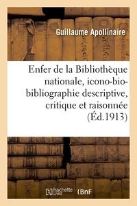 Guillaume Apollinaire et Fernand Fleuret - L'Enfer de la Bibliothèque nationale, icono-bio-bibliographie descriptive, critique et raisonnée.