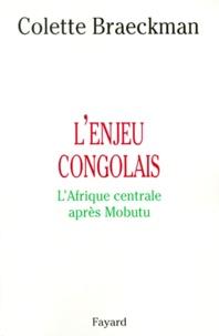 Colette Braeckman - L'ENJEU CONGOLAIS. - L'Afrique centrale après Mobutu.