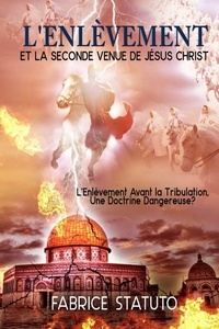 Fabrice Statuto - L'ENLÈVEMENT ET LA SECONDE VENUE DE JÉSUS CHRIST.