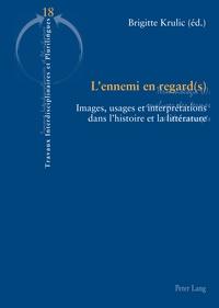 Brigitte Krulic - L'ennemi en regard(s) - Images, usages et interprétations dans l'histoire et la littérature (France, Allemagne, Russie, XVIIIe-XXe siècles).