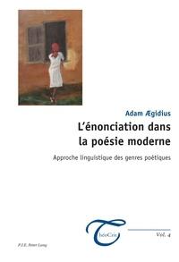 Adam Aegidius - L'énonciation dans la poésie moderne - Approche linguistique des genres poétiques.