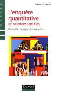 Frédéric Lebaron - L'enquête quantitative en sciences sociales - Recueil et analyse des données.