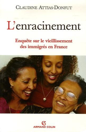 L'enracinement. Enquête sur le vieillissement des immigrés en France