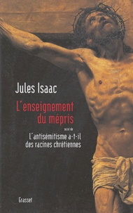 Jules Isaac - L'enseignement du mépris suivi de L'antisémitisme a-t-il des racines chrétiennes ?.