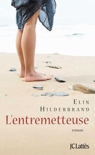 Elin Hilderbrand - L'entremetteuse.