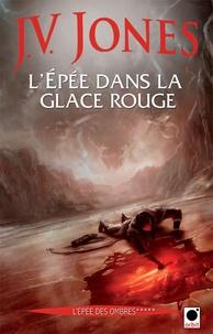 J-V Jones - L'épée des ombres Tome 5 : L'Epée dans la glace rouge.