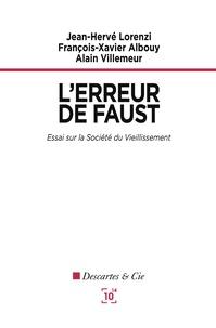 Jean-Hervé Lorenzi et François-Xavier Albouy - L'erreur de Faust - Essai sur la société du vieillissement.