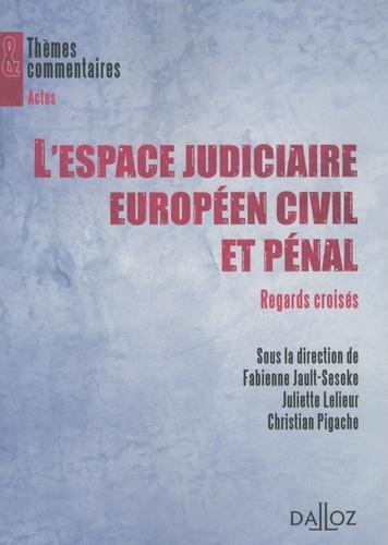 Fabienne Jault-Seseke et Juliette Lelieur - L'espace judiciaire européen civil et pénal : regards croisés.