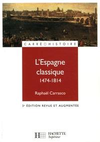 Raphaël Carrasco - L'Espagne classique 1474-1814.