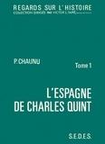 Pierre Chaunu - L'Espagne de Charles Quint - TOME 1.