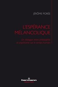 Jérôme Porée - L'espérance mélancolique - Un dialogue entre philosophie et psychiatrie sur le temps humain.