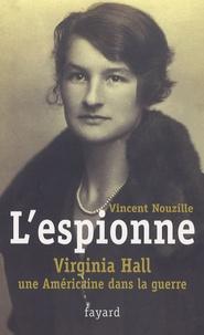 Vincent Nouzille - L'espionne - Virginia Hall, une Américaine dans la guerre.
