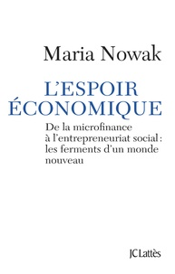 Maria Nowak - L'espoir économique - De la microfinance à l'entrepreunariat social : les ferments d'un monde nouveau.