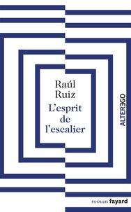 Raul Ruiz - L'esprit de l'escalier.