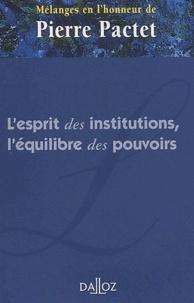 Dalloz - L'esprit des institutions, l'équilibre des pouvoirs - Mélanges en l'honneur de Pierre Pactet.