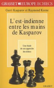 Garry Kasparov et Raymond Keene - L'est-indienne entre les mains de Kasparov - Une étude de son approche des échecs.