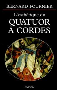 Bernard Fournier - L'esthétique du quatuor à cordes.