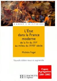 Michèle Fogel - L'Etat dans la France moderne dela fin du XVème au milieu du XVIIIème siècle. - Edition 2000.