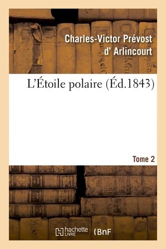 Charles-Victor Prévost Arlincourt (d') - L'Étoile polaire. Tome 2.