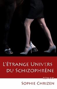 Sophie Chrizen - L'étrange univers du schizophrène.