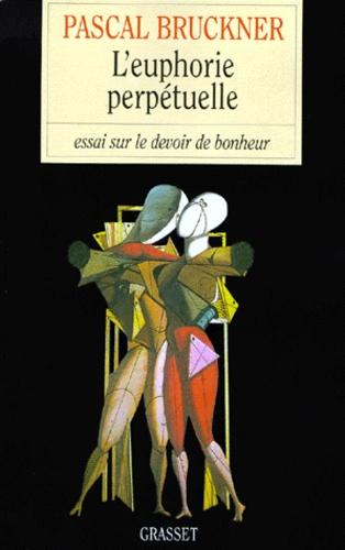 Pascal Bruckner - L'EUPHORIE PERPETUELLE. - Essai sur le devoir de bonheur.