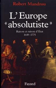 """Robert Mandrou - L'Europe """"absolutiste"""" - Raison et raison d'Etat (1649-1775)."""