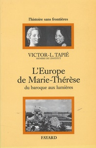 Victor-Lucien Tapié - L'Europe de Marie-Thérèse - Du Baroque aux Lumières.